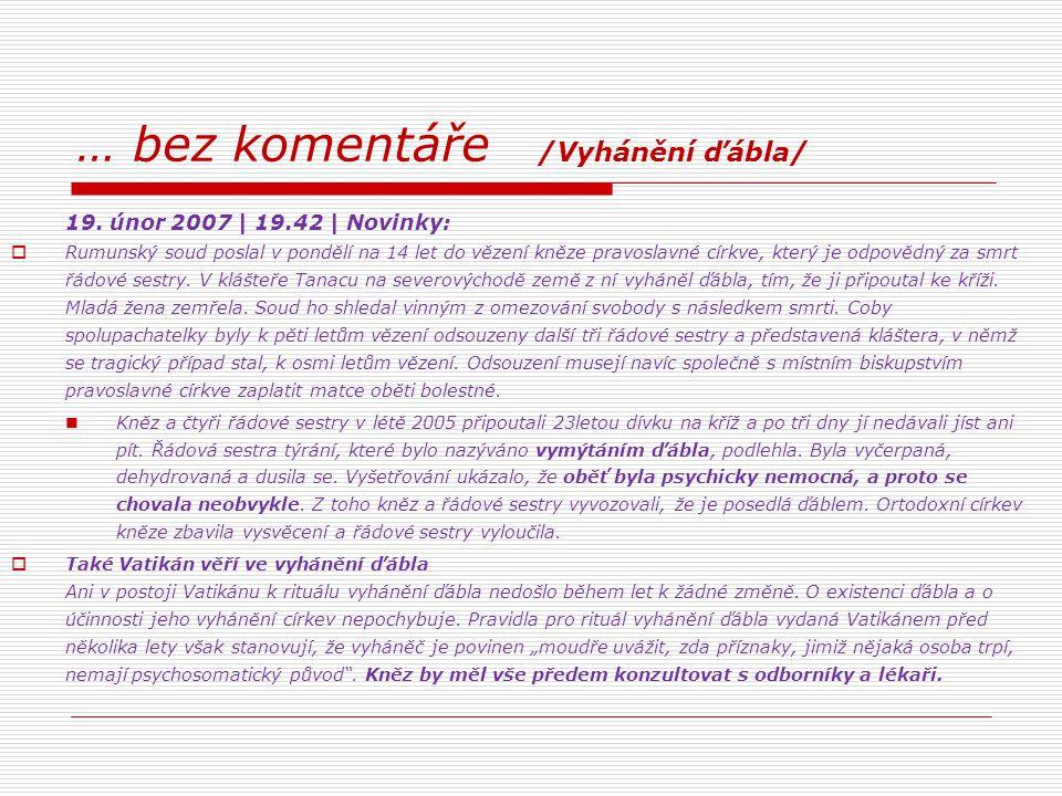 … bez komentáře /Vyhánění ďábla/ 19. únor 2007 | 19.42 | Novinky:  Rumunský soud poslal v pondělí na 14 let do vězení kněze pravoslavné církve, který