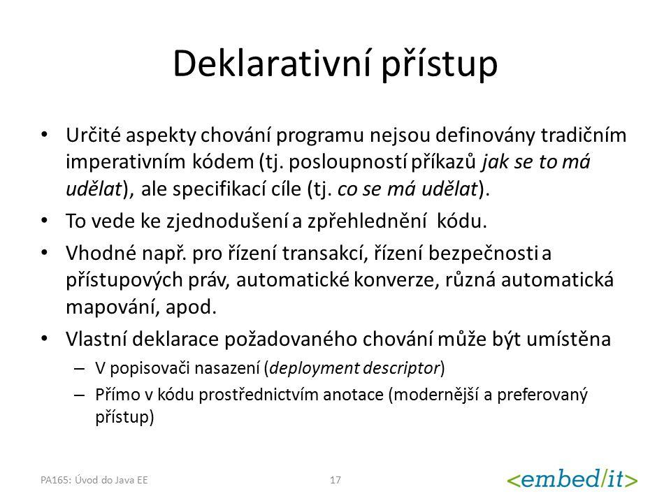 Deklarativní přístup Určité aspekty chování programu nejsou definovány tradičním imperativním kódem (tj. posloupností příkazů jak se to má udělat), al