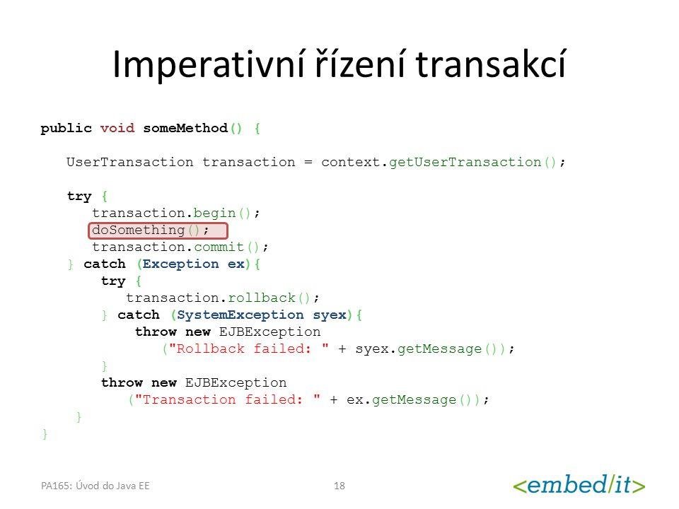 Imperativní řízení transakcí public void someMethod() { UserTransaction transaction = context.getUserTransaction(); try { transaction.begin(); doSomet