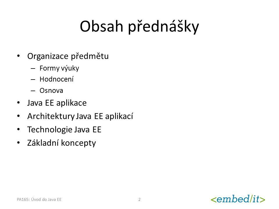 Obsah přednášky Organizace předmětu – Formy výuky – Hodnocení – Osnova Java EE aplikace Architektury Java EE aplikací Technologie Java EE Základní kon
