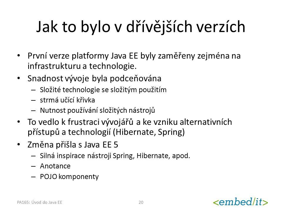 Jak to bylo v dřívějších verzích První verze platformy Java EE byly zaměřeny zejména na infrastrukturu a technologie. Snadnost vývoje byla podceňována