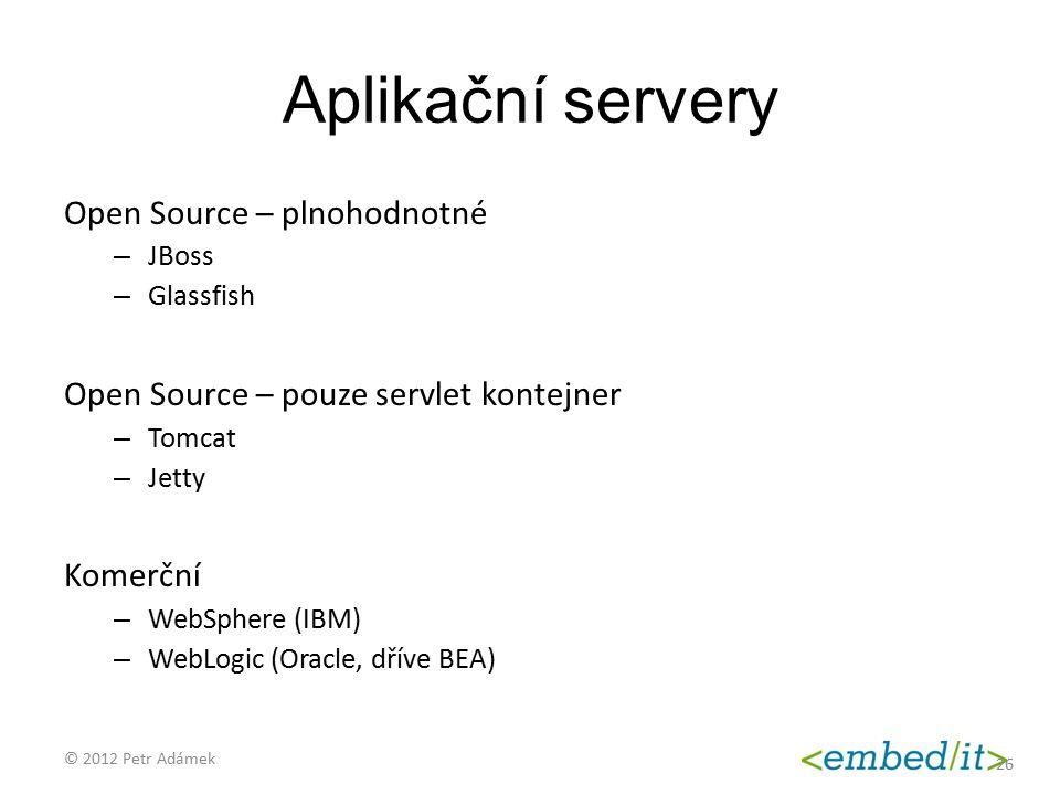 Aplikační servery Open Source – plnohodnotné – JBoss – Glassfish Open Source – pouze servlet kontejner – Tomcat – Jetty Komerční – WebSphere (IBM) – W