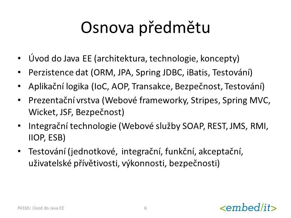 Doporučené zdroje Viz osnova předmětu Effective Java (2nd Edition) Joshua Bloch http://amazon.com/dp/ 0321356683/ http://amazon.com/dp/ 0321356683/ Ostatní viz osnova v IS PA165: Úvod do Java EE7