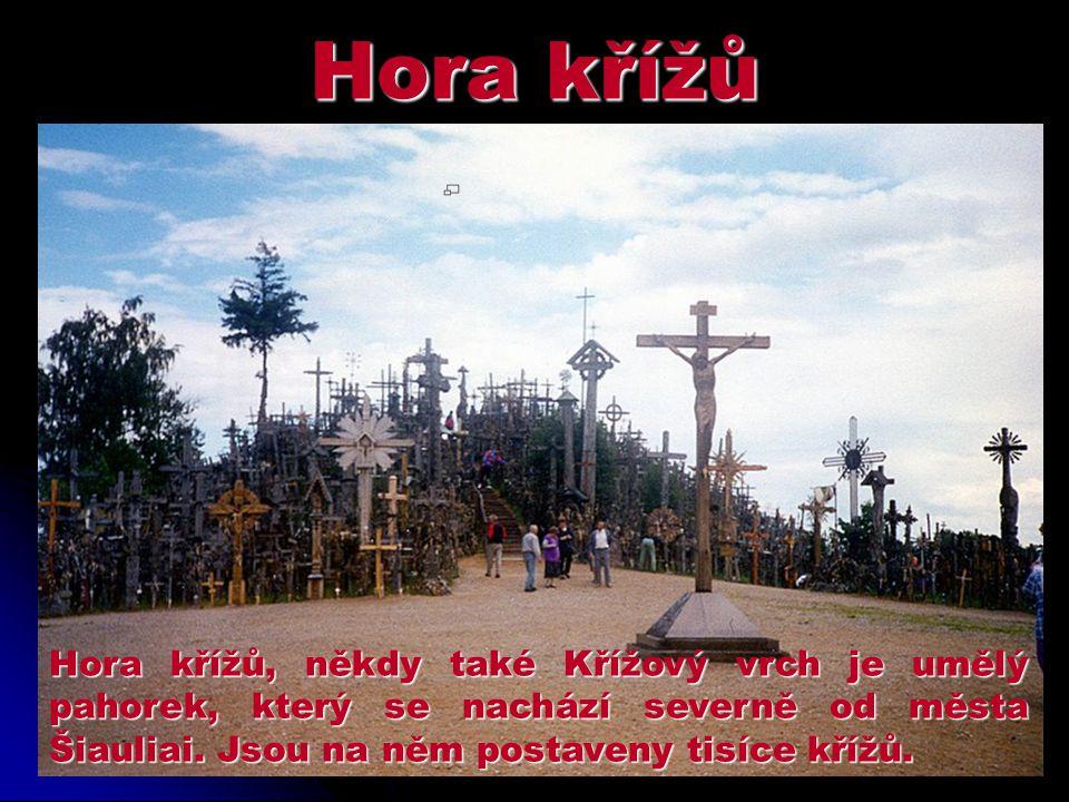 Hora křížů Hora křížů, někdy také Křížový vrch je umělý pahorek, který se nachází severně od města Šiauliai. Jsou na něm postaveny tisíce křížů.