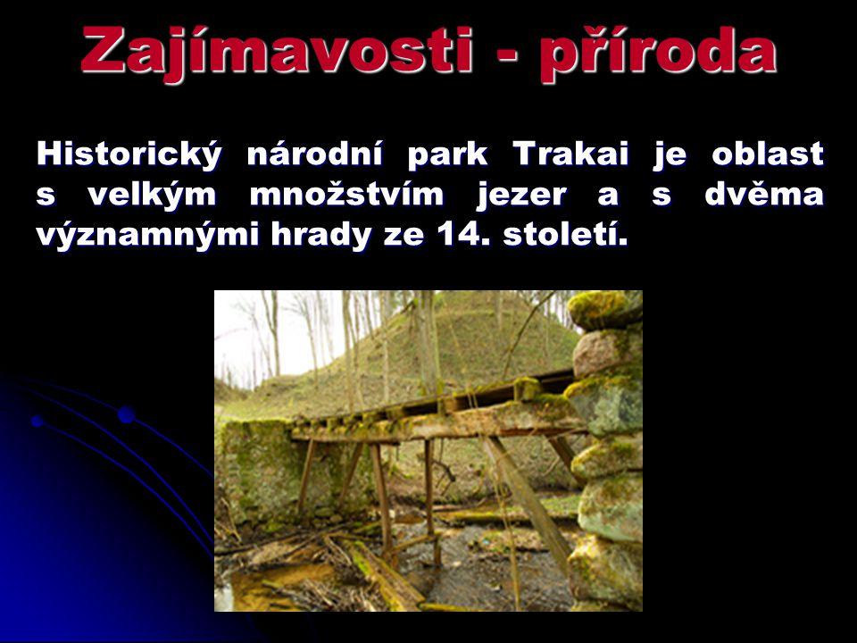 Zajímavosti - příroda Historický národní park Trakai je oblast s velkým množstvím jezer a s dvěma významnými hrady ze 14. století.
