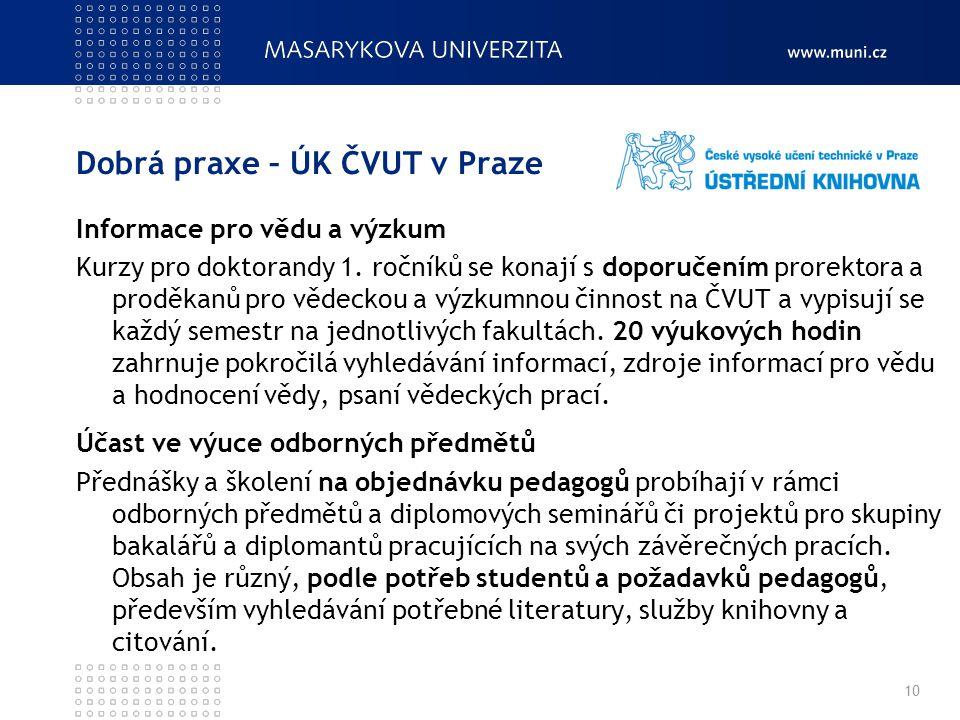 Dobrá praxe – ÚK ČVUT v Praze Informace pro vědu a výzkum Kurzy pro doktorandy 1. ročníků se konají s doporučením prorektora a proděkanů pro vědeckou