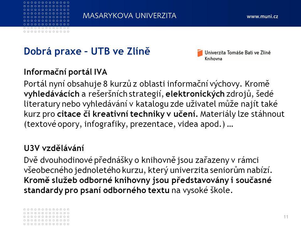 Dobrá praxe – UTB ve Zlíně Informační portál IVA Portál nyní obsahuje 8 kurzů z oblasti informační výchovy. Kromě vyhledávácích a rešeršních strategií