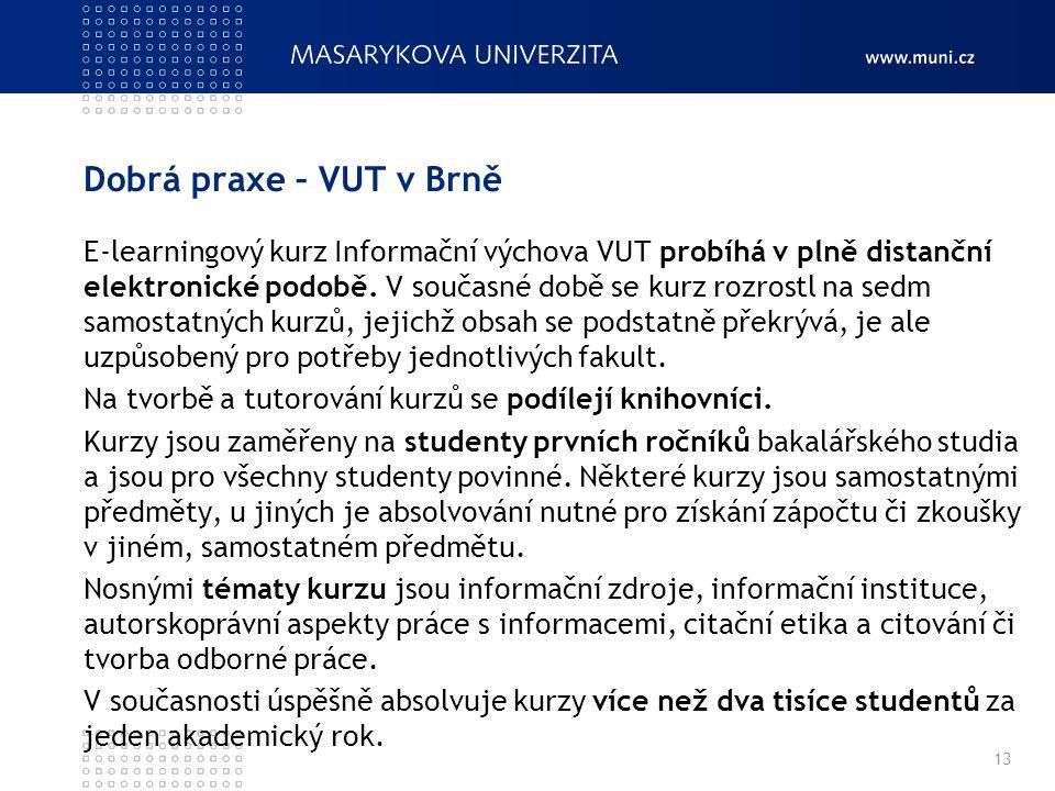 Dobrá praxe – VUT v Brně E-learningový kurz Informační výchova VUT probíhá v plně distanční elektronické podobě. V současné době se kurz rozrostl na s