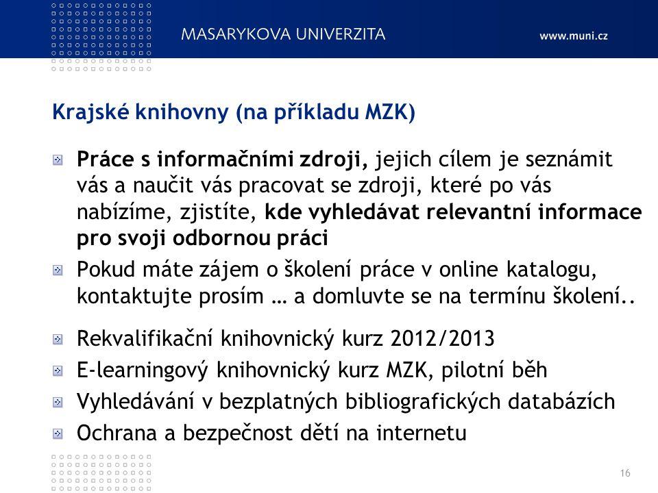 Krajské knihovny (na příkladu MZK) Práce s informačními zdroji, jejich cílem je seznámit vás a naučit vás pracovat se zdroji, které po vás nabízíme, z