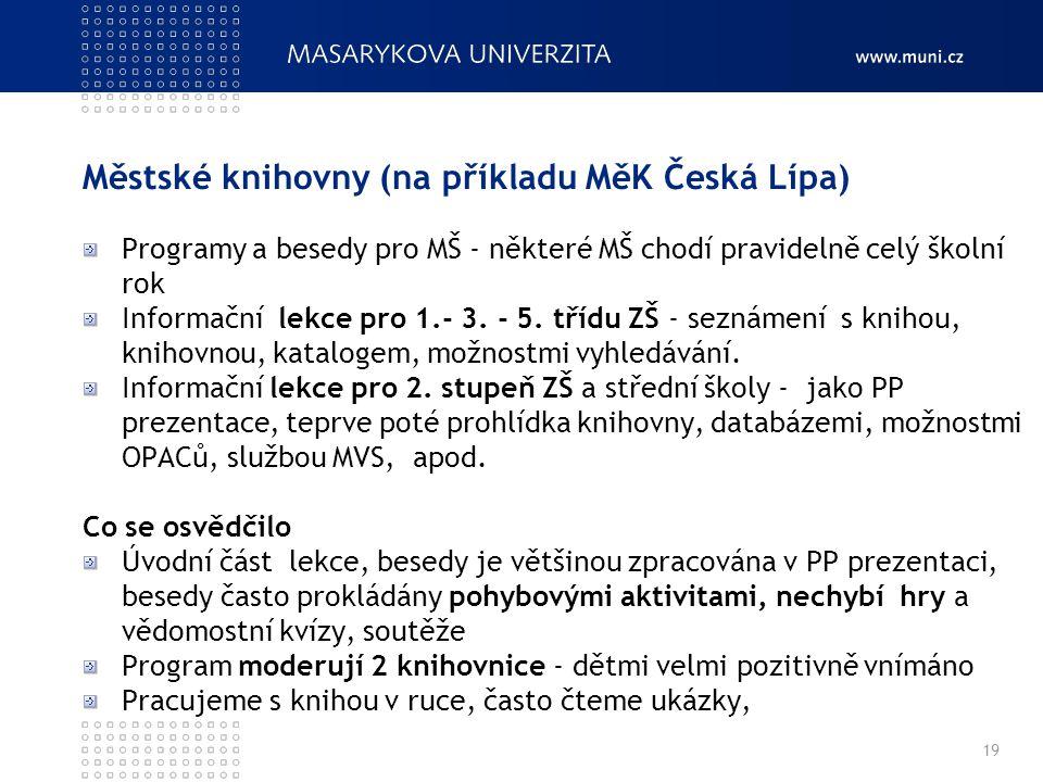 Městské knihovny (na příkladu MěK Česká Lípa) Programy a besedy pro MŠ - některé MŠ chodí pravidelně celý školní rok Informační lekce pro 1.- 3.
