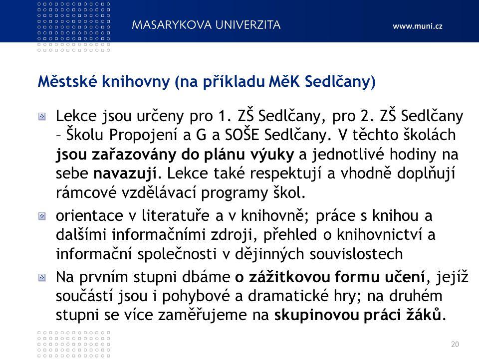 Městské knihovny (na příkladu MěK Sedlčany) Lekce jsou určeny pro 1. ZŠ Sedlčany, pro 2. ZŠ Sedlčany – Školu Propojení a G a SOŠE Sedlčany. V těchto š