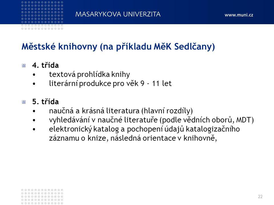 Městské knihovny (na příkladu MěK Sedlčany) 4. třída textová prohlídka knihy literární produkce pro věk 9 - 11 let 5. třída naučná a krásná literatura