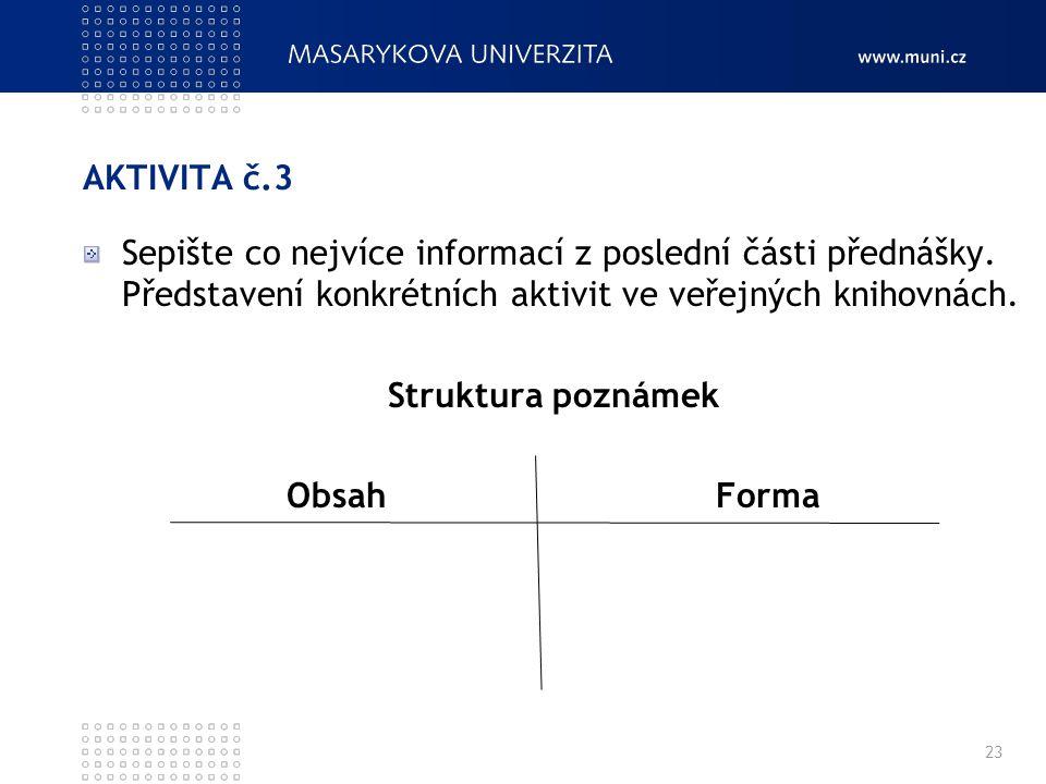 AKTIVITA č.3 Sepište co nejvíce informací z poslední části přednášky. Představení konkrétních aktivit ve veřejných knihovnách. Struktura poznámek Obsa