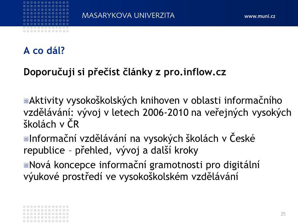 A co dál? Doporučuji si přečíst články z pro.inflow.cz Aktivity vysokoškolských knihoven v oblasti informačního vzdělávání: vývoj v letech 2006-2010 n