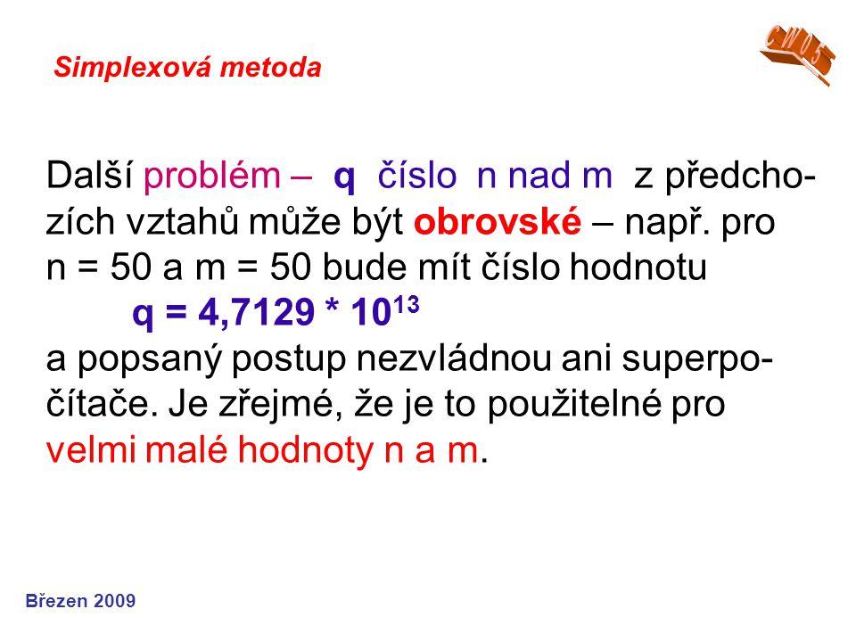 Další problém – q číslo n nad m z předcho- zích vztahů může být obrovské – např. pro n = 50 a m = 50 bude mít číslo hodnotu q = 4,7129 * 10 13 a popsa