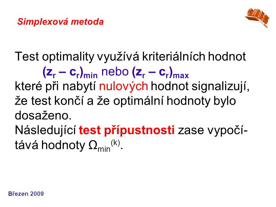 Test optimality využívá kriteriálních hodnot (z r – c r ) min nebo (z r – c r ) max které při nabytí nulových hodnot signalizují, že test končí a že optimální hodnoty bylo dosaženo.
