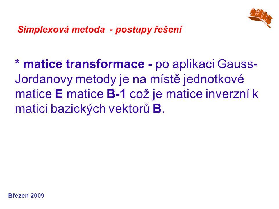 * matice transformace - po aplikaci Gauss- Jordanovy metody je na místě jednotkové matice E matice B-1 což je matice inverzní k matici bazických vekto