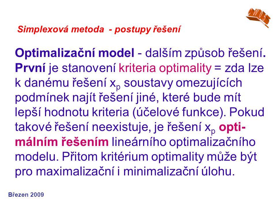 Optimalizační model - dalším způsob řešení. První je stanovení kriteria optimality = zda lze k danému řešení x p soustavy omezujících podmínek najít ř