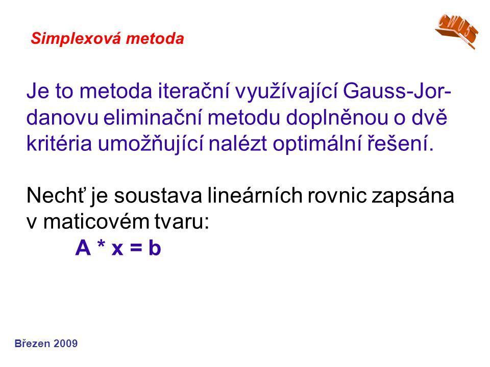 Je to metoda iterační využívající Gauss-Jor- danovu eliminační metodu doplněnou o dvě kritéria umožňující nalézt optimální řešení.
