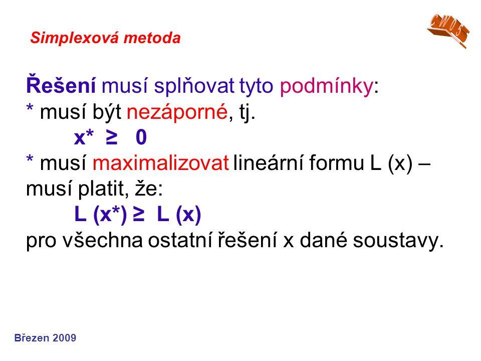 Řešení musí splňovat tyto podmínky: * musí být nezáporné, tj. x* ≥ 0 * musí maximalizovat lineární formu L (x) – musí platit, že: L (x*) ≥ L (x) pro v