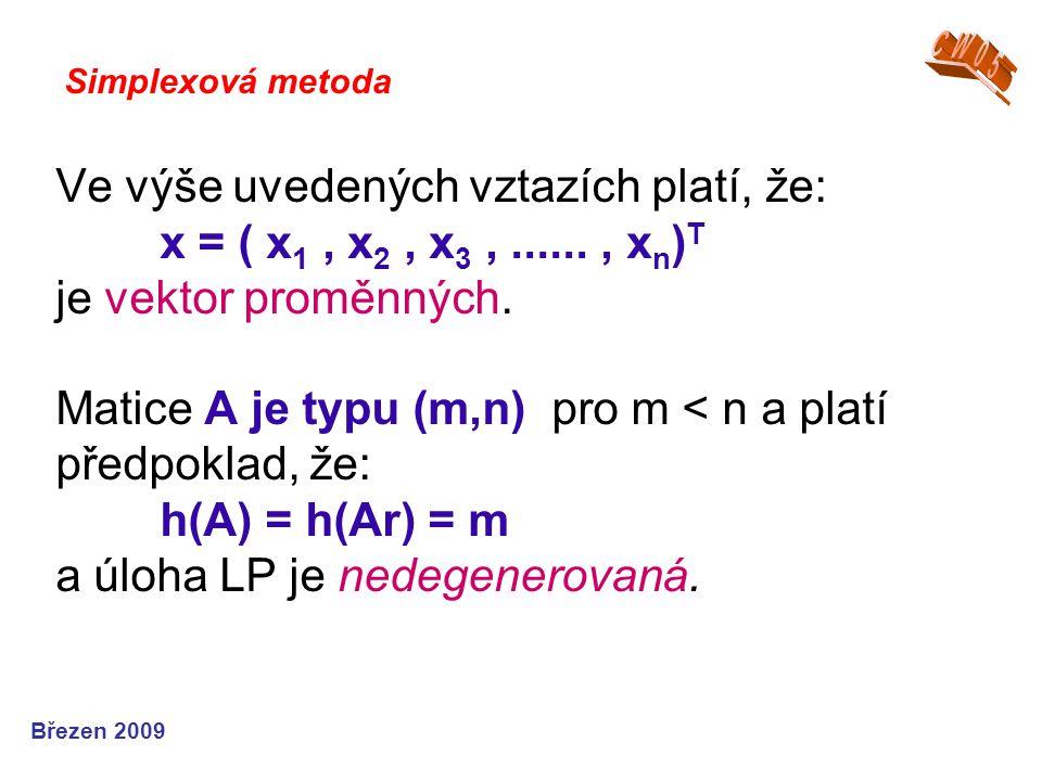 Ve výše uvedených vztazích platí, že: x = ( x 1, x 2, x 3,......, x n ) T je vektor proměnných. Matice A je typu (m,n) pro m < n a platí předpoklad, ž