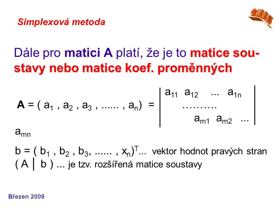 matice sou- stavy nebo matice koef. proměnných Dále pro matici A platí, že je to matice sou- stavy nebo matice koef. proměnných Simplexová metoda Břez