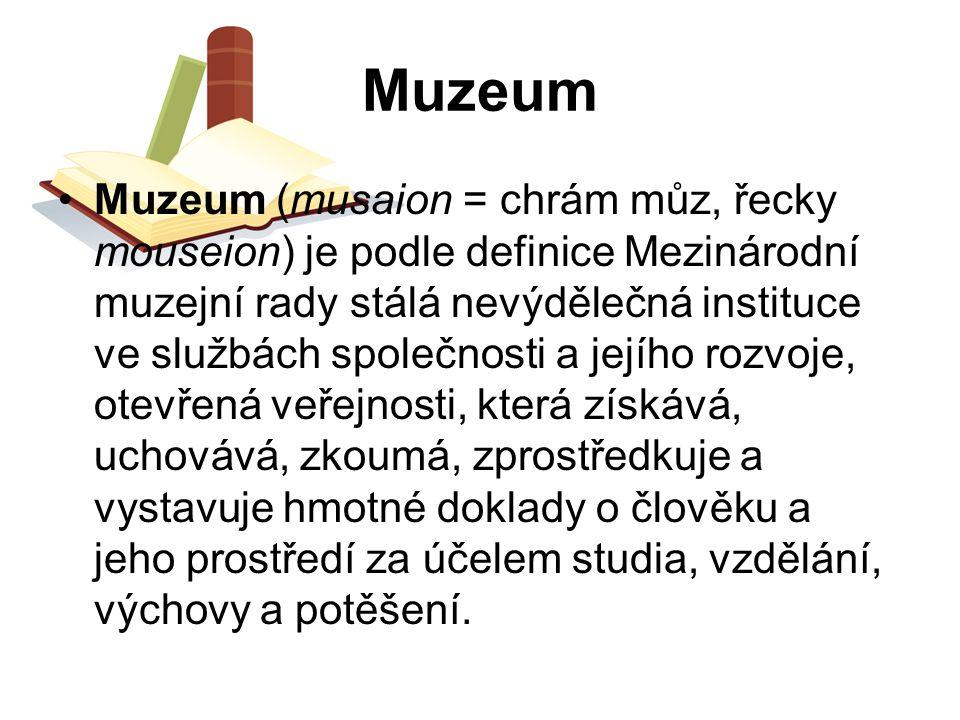Muzeum Muzeum (musaion = chrám můz, řecky mouseion) je podle definice Mezinárodní muzejní rady stálá nevýdělečná instituce ve službách společnosti a j