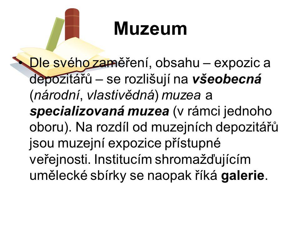Muzeum Dle svého zaměření, obsahu – expozic a depozitářů – se rozlišují na všeobecná (národní, vlastivědná) muzea a specializovaná muzea (v rámci jedn