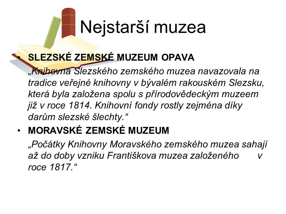 """Nejstarší muzea SLEZSKÉ ZEMSKÉ MUZEUM OPAVA """"Knihovna Slezského zemského muzea navazovala na tradice veřejné knihovny v bývalém rakouském Slezsku, kte"""