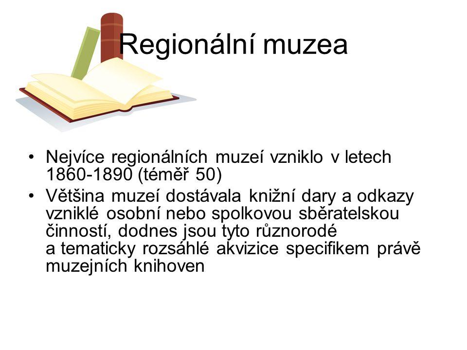 Regionální muzea Nejvíce regionálních muzeí vzniklo v letech 1860-1890 (téměř 50) Většina muzeí dostávala knižní dary a odkazy vzniklé osobní nebo spo