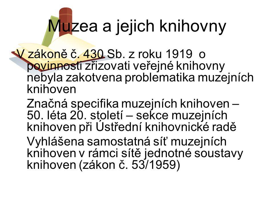 Muzea a jejich knihovny V zákoně č. 430 Sb. z roku 1919 o povinnosti zřizovati veřejné knihovny nebyla zakotvena problematika muzejních knihoven Značn