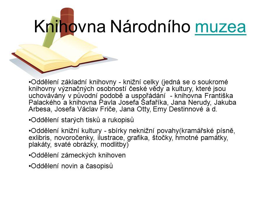 Knihovna Národního muzeamuzea Oddělení základní knihovny - knižní celky (jedná se o soukromé knihovny význačných osobností české vědy a kultury, které