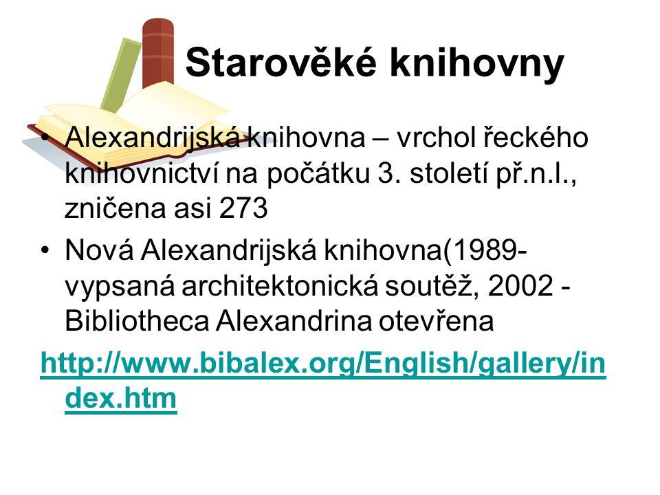 Starověké knihovny Alexandrijská knihovna – vrchol řeckého knihovnictví na počátku 3. století př.n.l., zničena asi 273 Nová Alexandrijská knihovna(198