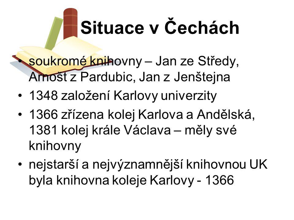 Situace v Čechách soukromé knihovny – Jan ze Středy, Arnošt z Pardubic, Jan z Jenštejna 1348 založení Karlovy univerzity 1366 zřízena kolej Karlova a