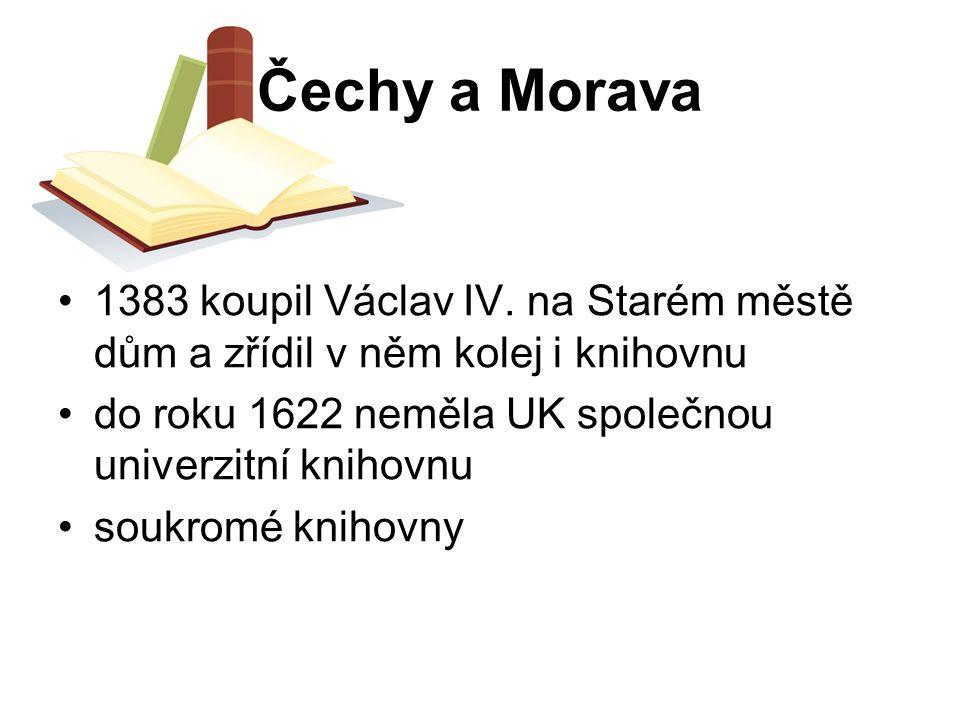 Čechy a Morava 1383 koupil Václav IV. na Starém městě dům a zřídil v něm kolej i knihovnu do roku 1622 neměla UK společnou univerzitní knihovnu soukro