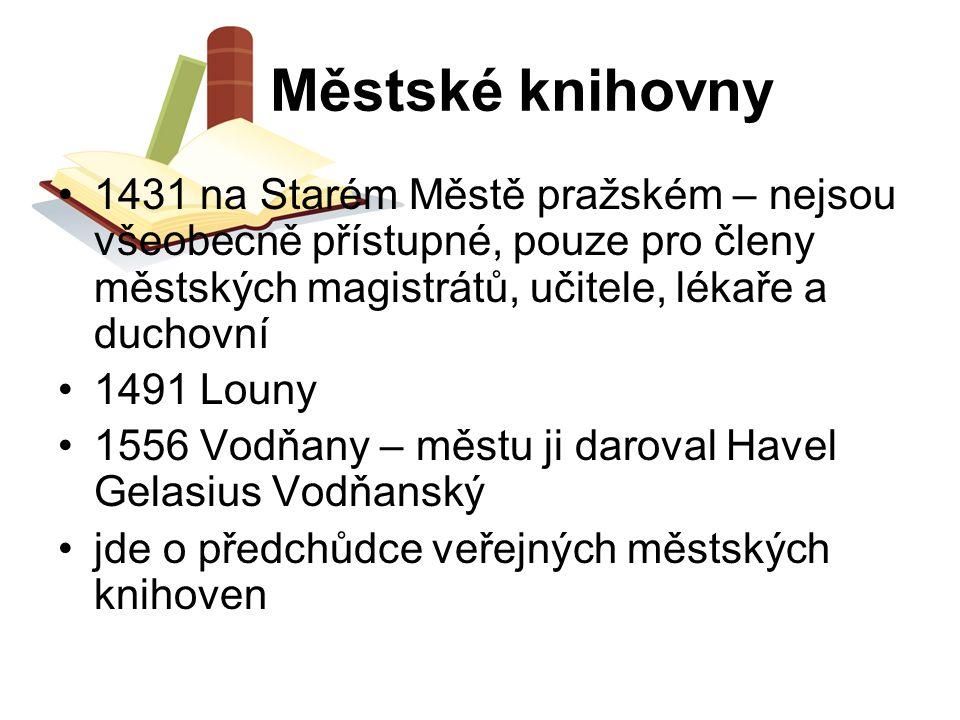 Městské knihovny 1431 na Starém Městě pražském – nejsou všeobecně přístupné, pouze pro členy městských magistrátů, učitele, lékaře a duchovní 1491 Lou
