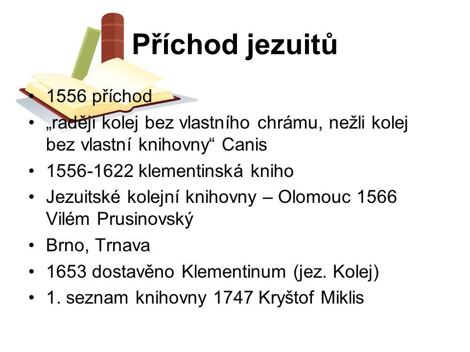 """Příchod jezuitů 1556 příchod """"raději kolej bez vlastního chrámu, nežli kolej bez vlastní knihovny"""" Canis 1556-1622 klementinská kniho Jezuitské kolejn"""
