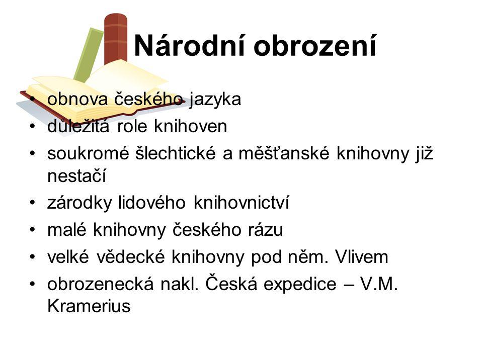 Národní obrození obnova českého jazyka důležitá role knihoven soukromé šlechtické a měšťanské knihovny již nestačí zárodky lidového knihovnictví malé