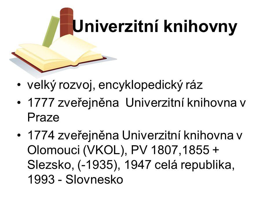Univerzitní knihovny velký rozvoj, encyklopedický ráz 1777 zveřejněna Univerzitní knihovna v Praze 1774 zveřejněna Univerzitní knihovna v Olomouci (VK