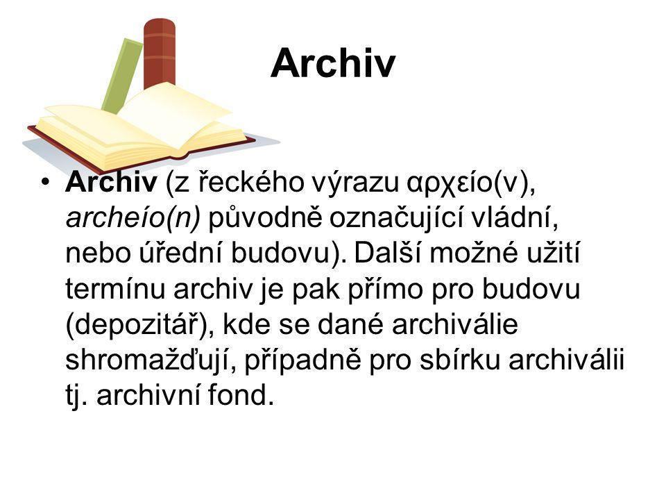Archiv Archiv (z řeckého výrazu αρχείο(ν), archeío(n) původně označující vládní, nebo úřední budovu). Další možné užití termínu archiv je pak přímo pr