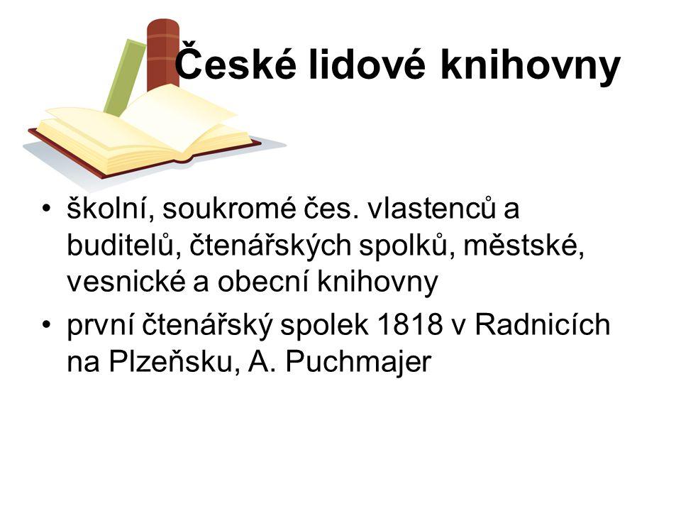 České lidové knihovny školní, soukromé čes. vlastenců a buditelů, čtenářských spolků, městské, vesnické a obecní knihovny první čtenářský spolek 1818