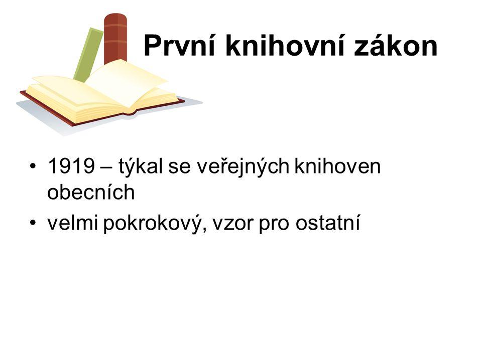 První knihovní zákon 1919 – týkal se veřejných knihoven obecních velmi pokrokový, vzor pro ostatní