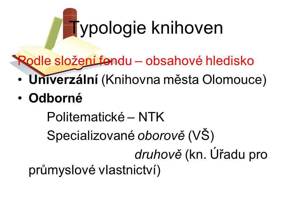 Typologie knihoven Podle složení fondu – obsahové hledisko Univerzální (Knihovna města Olomouce) Odborné Politematické – NTK Specializované oborově (V