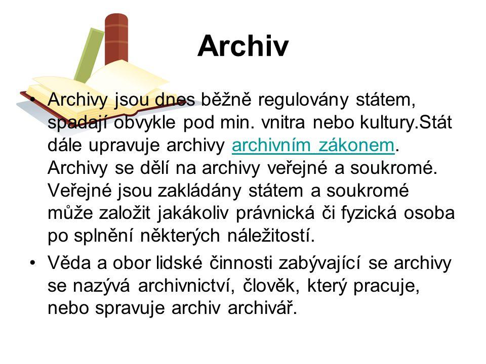 Archiv Archivy jsou dnes běžně regulovány státem, spadají obvykle pod min. vnitra nebo kultury.Stát dále upravuje archivy archivním zákonem. Archivy s