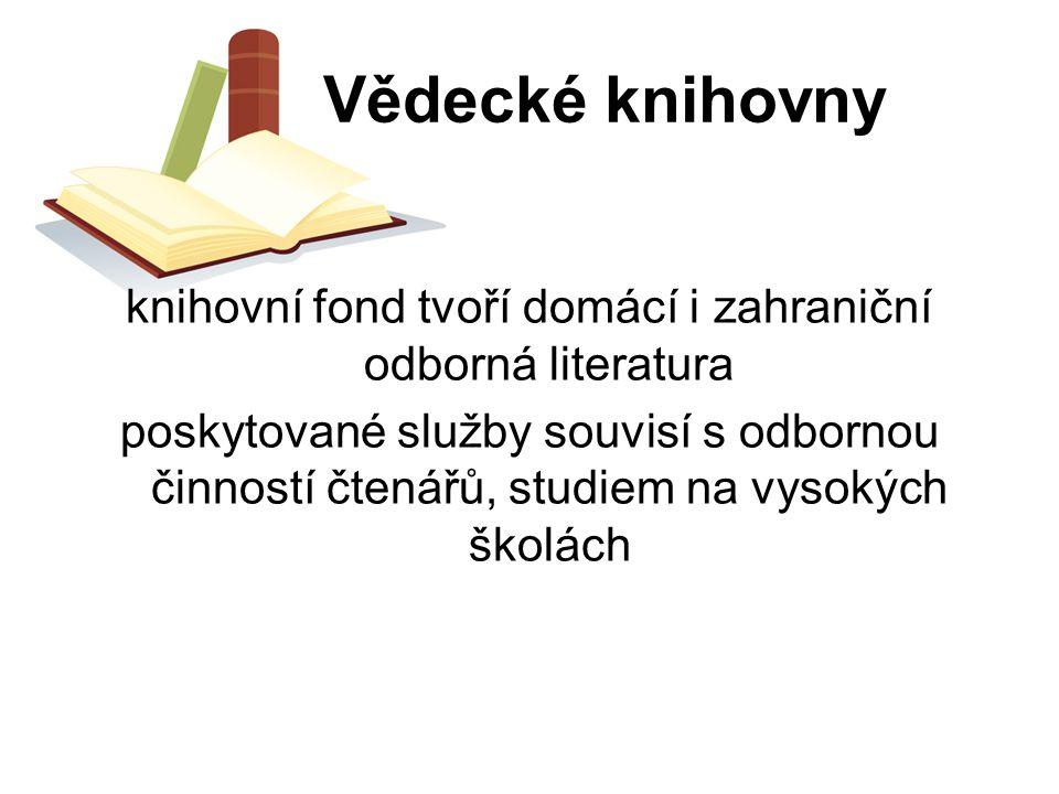 Vědecké knihovny knihovní fond tvoří domácí i zahraniční odborná literatura poskytované služby souvisí s odbornou činností čtenářů, studiem na vysokýc