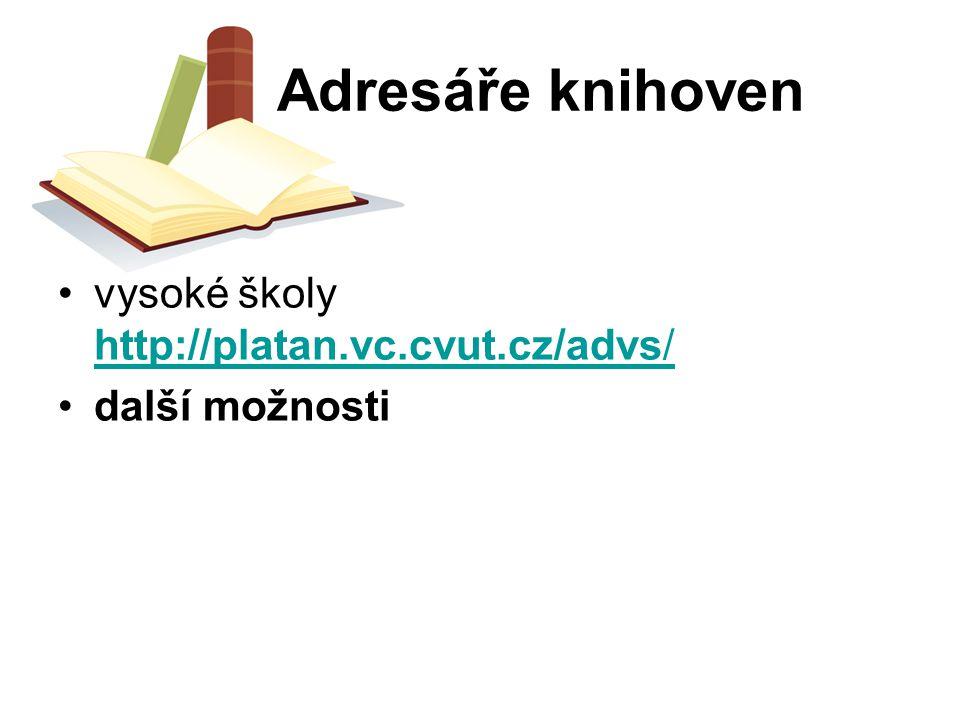 Adresáře knihoven vysoké školy http://platan.vc.cvut.cz/advs/ http://platan.vc.cvut.cz/advs/ další možnosti