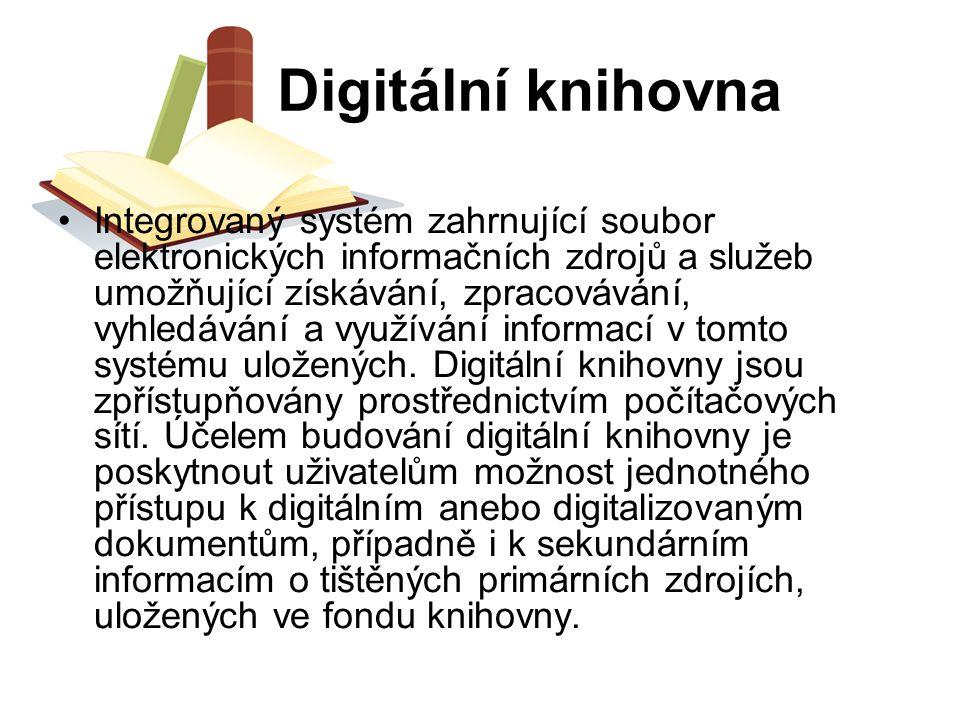 Digitální knihovna Integrovaný systém zahrnující soubor elektronických informačních zdrojů a služeb umožňující získávání, zpracovávání, vyhledávání a