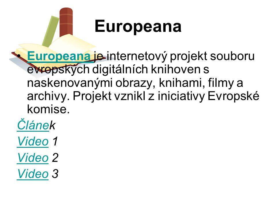 Europeana Europeana je internetový projekt souboru evropských digitálních knihoven s naskenovanými obrazy, knihami, filmy a archivy. Projekt vznikl z