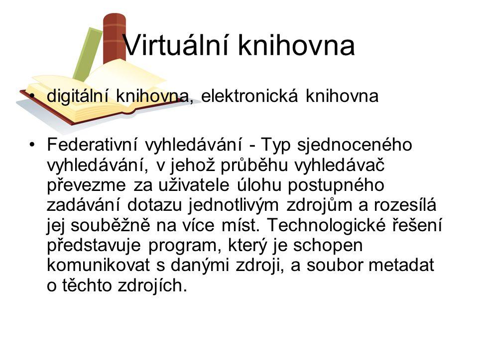 Virtuální knihovna digitální knihovna, elektronická knihovna Federativní vyhledávání - Typ sjednoceného vyhledávání, v jehož průběhu vyhledávač převez