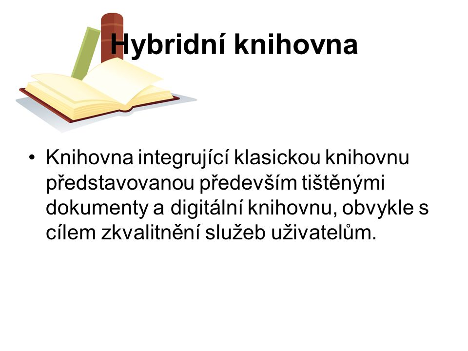 Hybridní knihovna Knihovna integrující klasickou knihovnu představovanou především tištěnými dokumenty a digitální knihovnu, obvykle s cílem zkvalitně